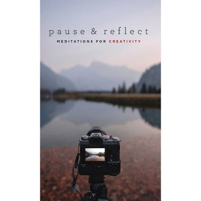 Pause and Reflect: Meditations for Creativity - (Paperback)