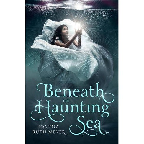 Beneath the Haunting Sea - by  Joanna Ruth Meyer (Hardcover) - image 1 of 1