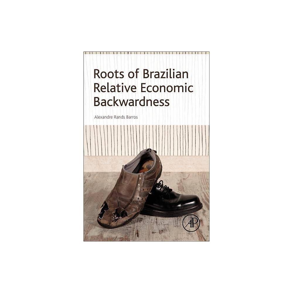 Roots Of Brazilian Relative Economic Backwardness By Alexandre Rands Barros Paperback