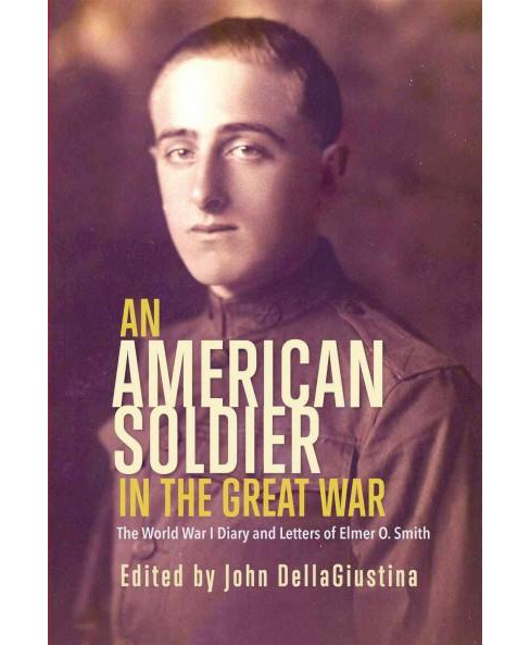 American Soldier in the Great War : The World War I Diary and Letters of Elmer O. Smith (Paperback) - image 1 of 1