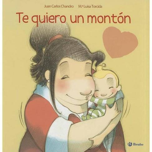 Te Quiero Un Monton - by  Juan Carlos Chandro (Hardcover) - image 1 of 1