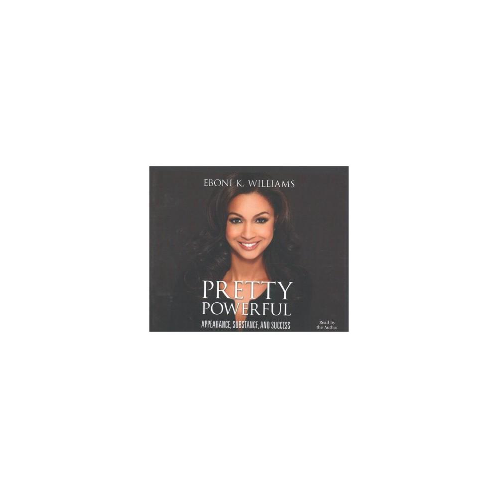Pretty Powerful : Appearance, Substance, and Success (Unabridged) (CD/Spoken Word) (Eboni K. Williams)