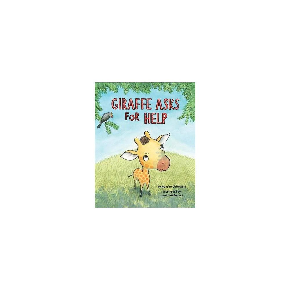 Giraffe Asks for Help - 1 by Nyasha Chikowore (Hardcover)