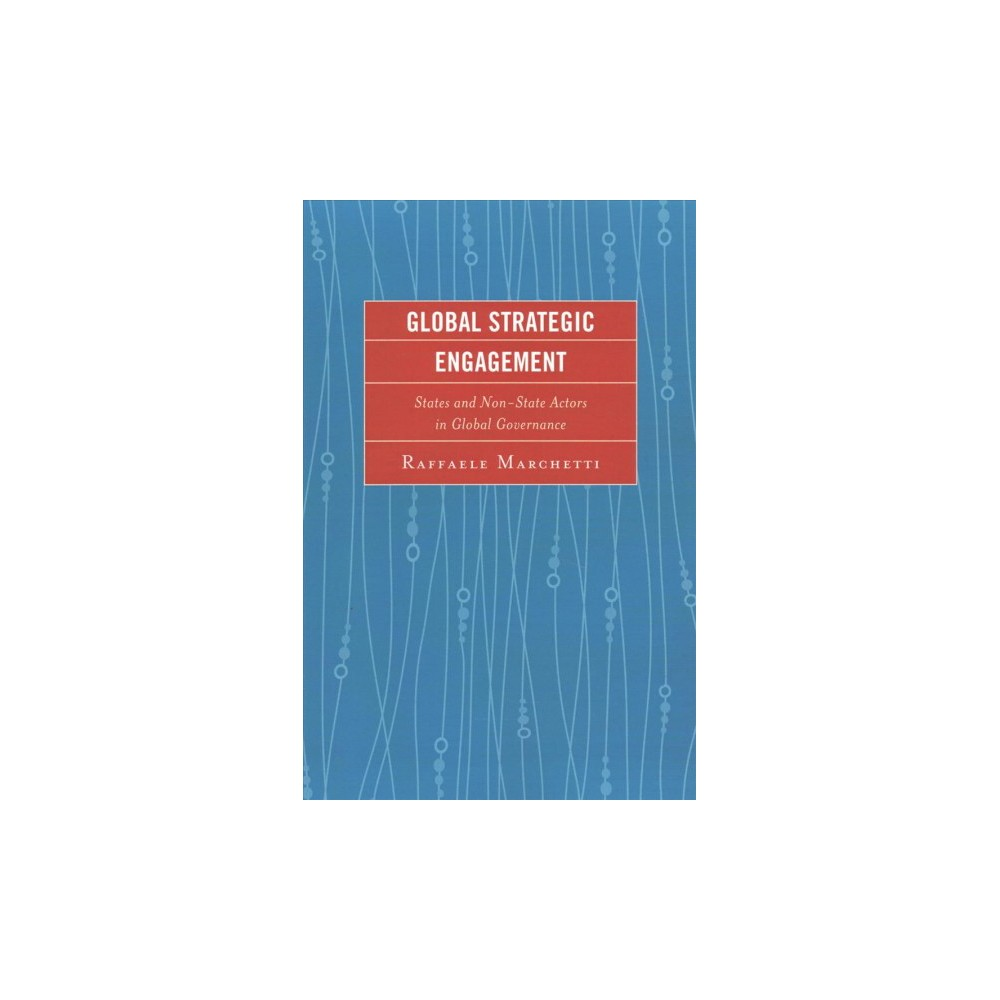 Global Strategic Engagement : States and Non-state Actors in Global Governance - (Paperback) Global Strategic Engagement : States and Non-state Actors in Global Governance - (Paperback)