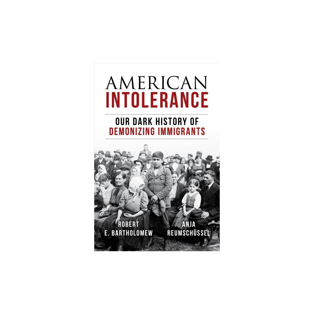 American Intolerance : Our Dark History of Demonizing Immigrants - (Hardcover)