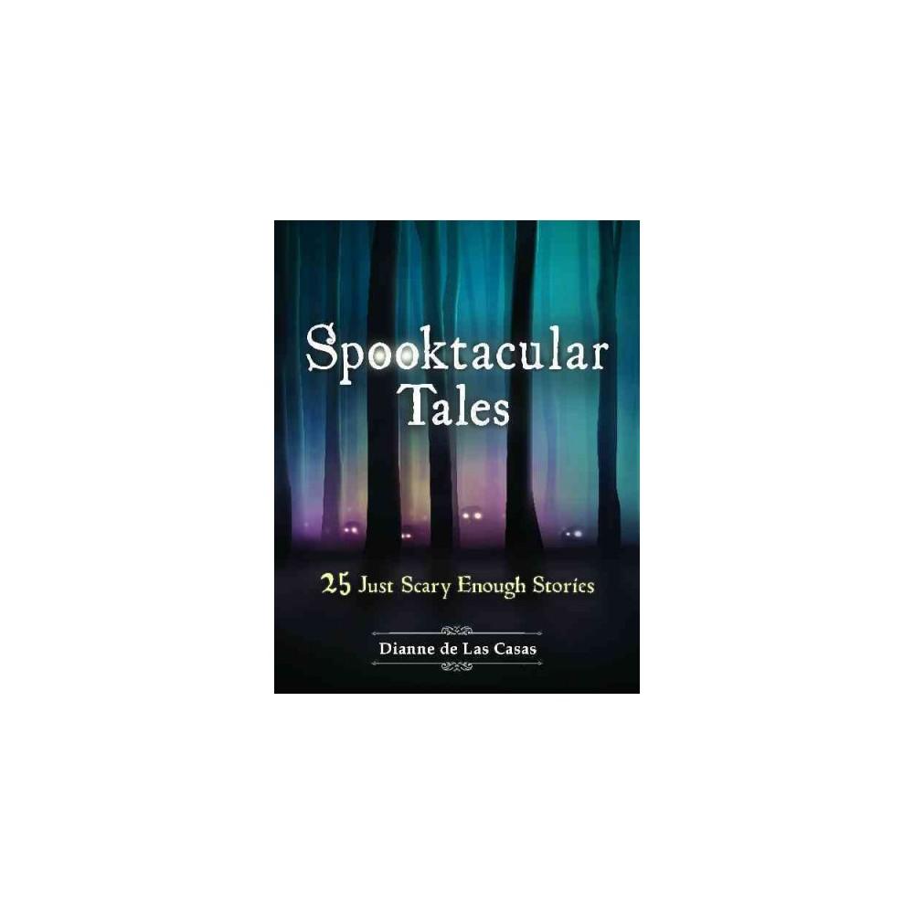 Spooktacular Tales : 25 Just Scary Enough Stories (Paperback) (Dianne De Las Casas)