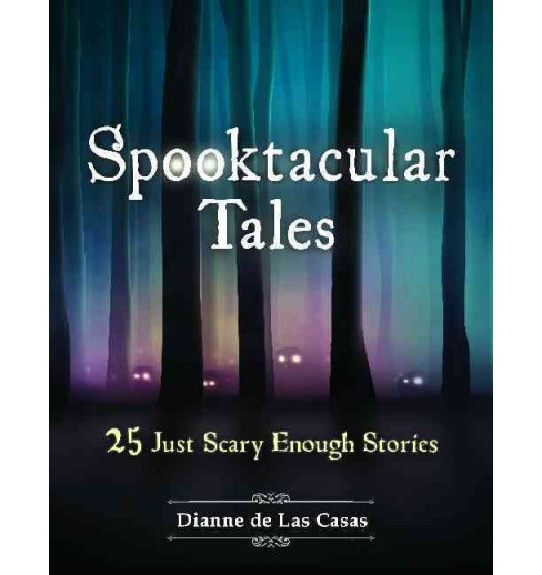 Spooktacular Tales : 25 Just Scary Enough Stories (Paperback) (Dianne De Las Casas) - image 1 of 1