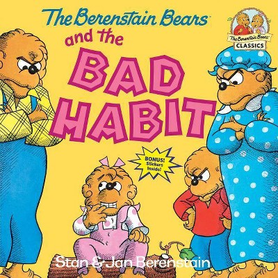 The Berenstain Bears and the Bad Habit - (Berenstain Bears First Time Books)by Stan Berenstain & Jan Berenstain (Paperback)