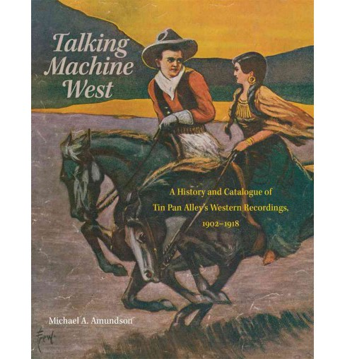 Talking Machine West : A History and Catalogue of Tin Pan Alley's Western Recordings, 1902-1918 - image 1 of 1