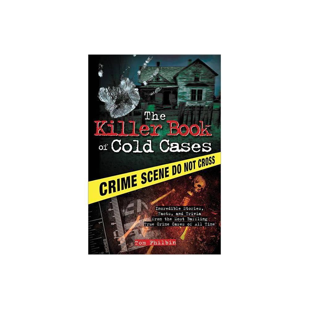 The Killer Book of Cold Cases - (Killer Books) by Tom Philbin (Paperback)