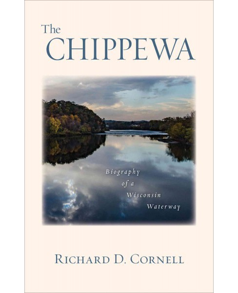 Chippewa : Biography of a Wisconsin Waterway (Paperback) (Richard D. Cornell) - image 1 of 1