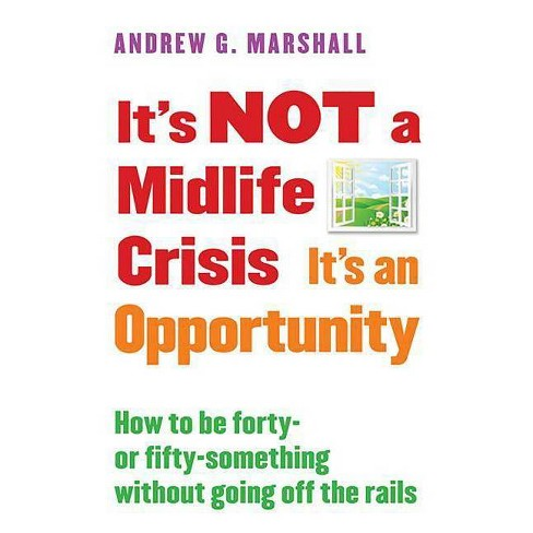 It's Not a Midlife Crisis It's an Opportunity - by  Andrew G Marshall (Paperback) - image 1 of 1
