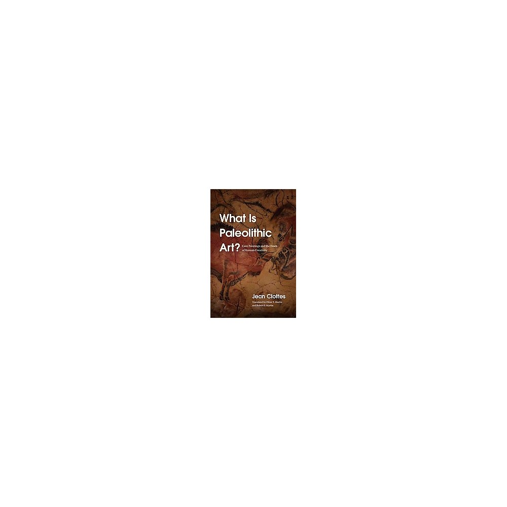 What Is Paleolithic Art? : Cave Paintings and the Dawn of Human Creativity (Paperback) (Jean Clottes)