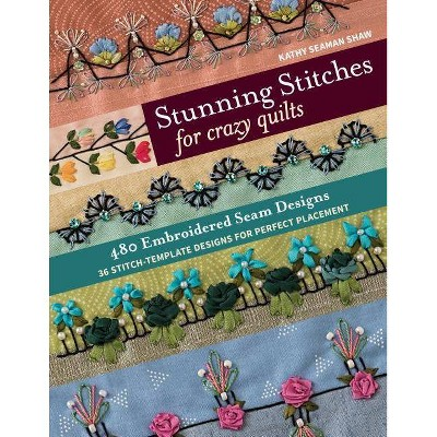 Stunning Stitches for Crazy Quilts - by  Kathy Seaman Shaw (Paperback)