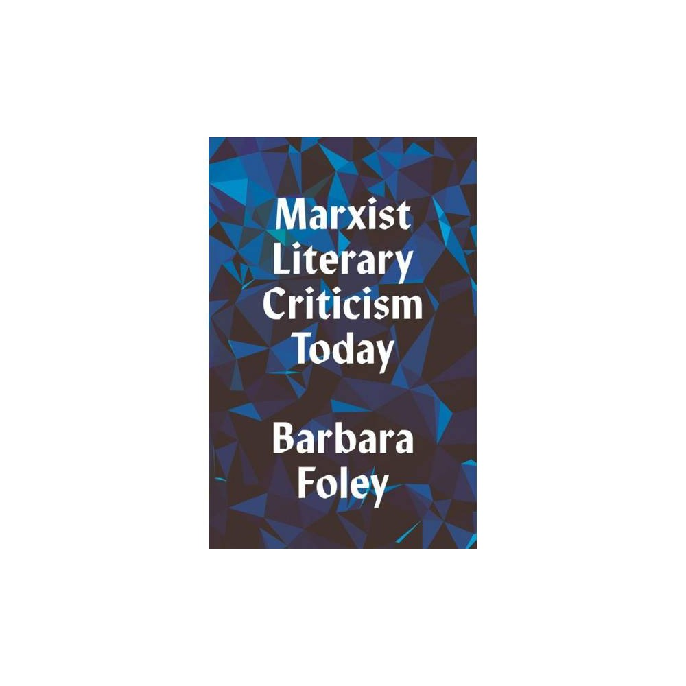 Marxist Literary Criticism Today - by Barbara Foley (Paperback)