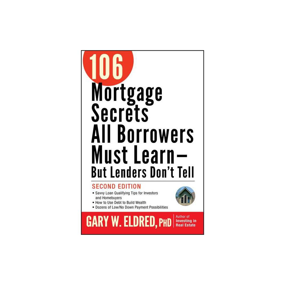 106 Mortgage Secrets All Borrowers Must Learn But Lenders Don T Tell 2nd Edition By Gary W Eldred Paperback