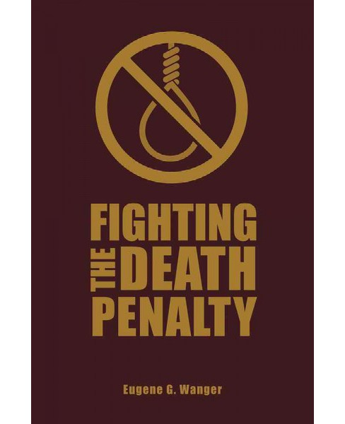 Fighting the Death Penalty : A Fifty-Year Journey of Argument and Persuasion (Hardcover) (Eugene G. - image 1 of 1