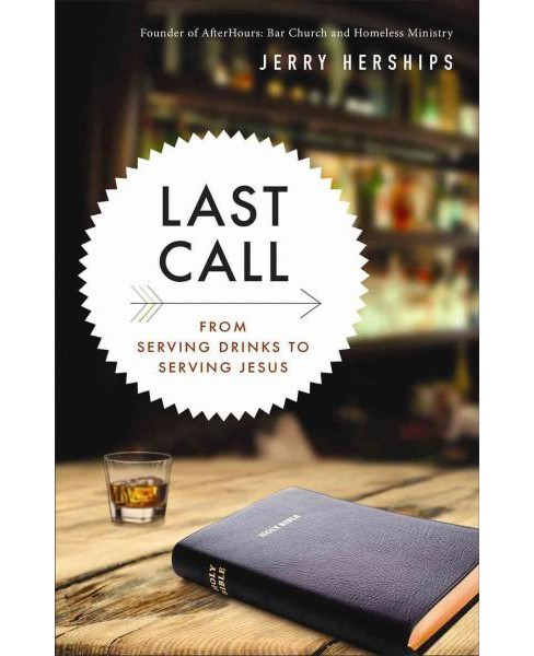 Last Call : From Serving Drinks to Serving Jesus (Paperback) (Jerry Herships) - image 1 of 1