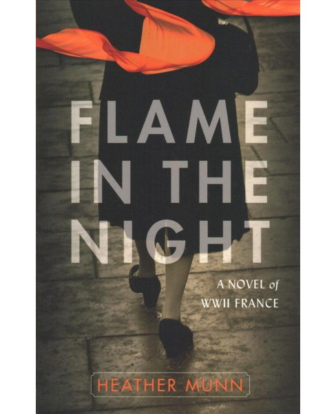 Flame in the Night : A Novel of WWII France -  by Heather Munn (Paperback) - image 1 of 1