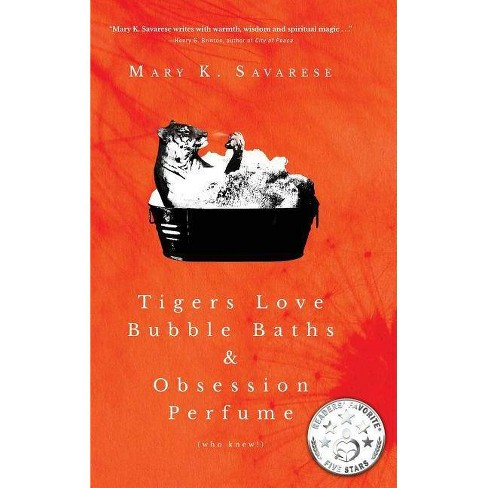 Tigers Love Bubble Baths & Obsession Perfume (who knew!) - by  Mary K Savarese (Hardcover) - image 1 of 1
