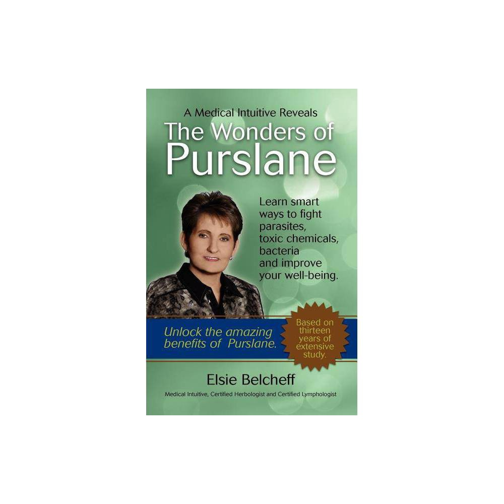A Medical Intuitive Reveals The Wonders Of Purslane By Elsie Belcheff Paperback