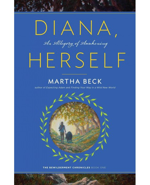 Diana, Herself : An Allegory of Awakening (Hardcover) (Martha Beck) - image 1 of 1