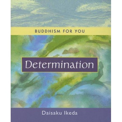 Determination - (Buddhism for You) by  Daisaku Ikeda (Hardcover)