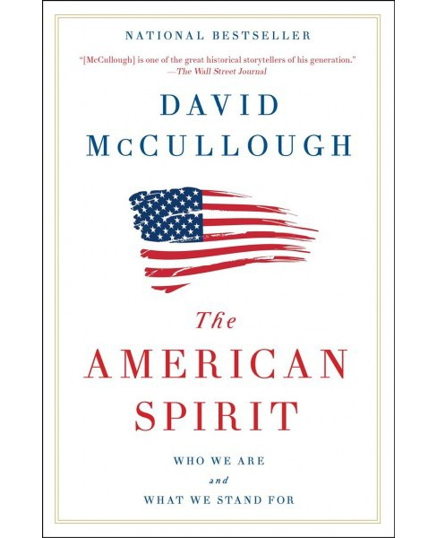 American Spirit : Who We Are and What We Stand For -  Reprint by David McCullough (Paperback) - image 1 of 1