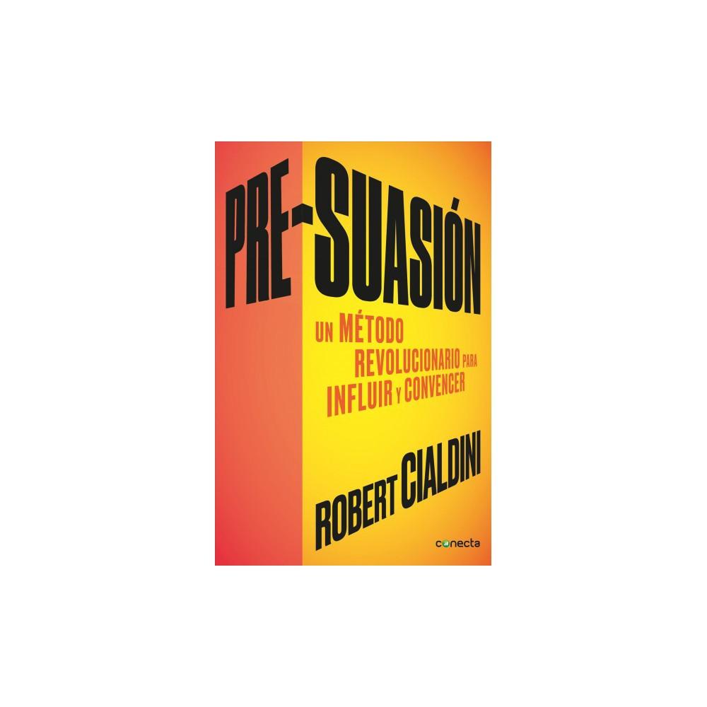 Pre-suasión / Pre-Suasion : In Metodo Revolucionario Para Influir Y Persuadir - Original