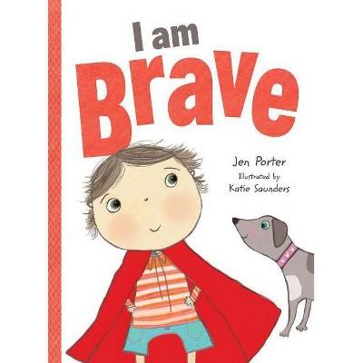 I Am Brave - by Jen Porter (Board_book)