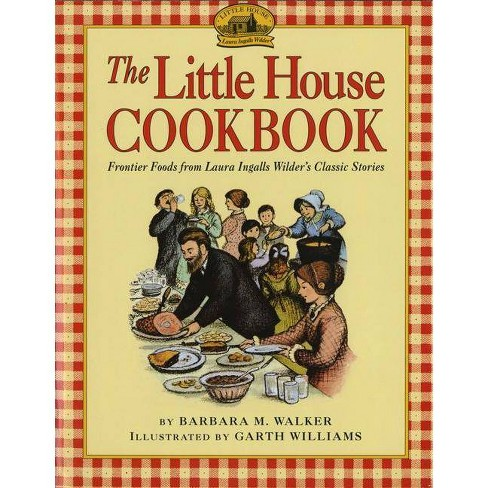 The Little House Cookbook - (Little House Nonfiction) by  Barbara M Walker (Hardcover) - image 1 of 1