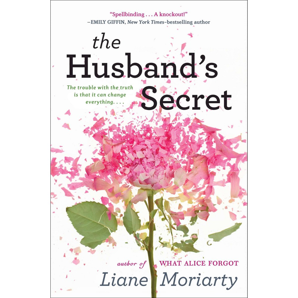 The Husband's Secret (Hardcover) by Liane Moriarty From the author of the critically acclaimed What Alice Forgot comes a breakout new novel about the secrets husbands and wives keep from each other. Three women. One secret. And a letter that will change everything?forever. Tess. Rachel. Cecilia. Three women living three very different lives. But when Cecilia opens up a Pandora?s box, their lives will intersect in ways none of them could foresee. Cecilia is the woman who seems to have it all: a successful career, a gorgeous husband, and three wonderful daughters. One day she finds an old tattered letter in the attic that?s addressed to her, to be opened only in the event of her husband?s death. But he?s still very much alive. When Cecilia casually mentions it to him on the phone, he laughs it off, telling her to put the letter away. Yet when he flies home early from an overseas business trip, and then frantically searches for the letter, Cecilia realizes there?s something important in it, something she needs to know. Yet even Pandora herself could not prepare Cecilia for what the letter reveals.