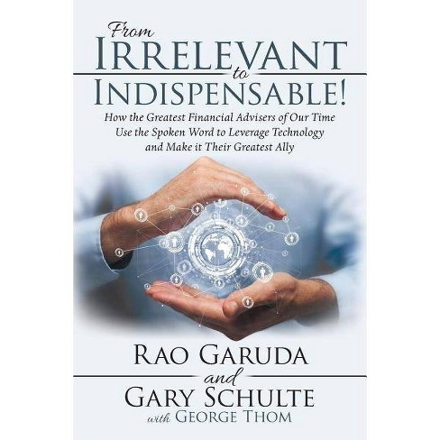 From Irrelevant to Indispensable! - by  Rao Garuda & Gary Schulte (Paperback) - image 1 of 1