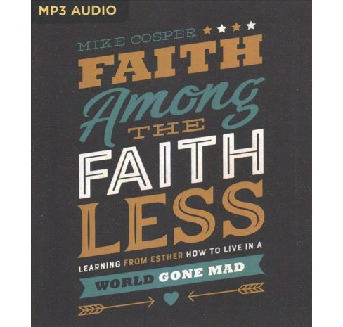 Faith Among the Faithless : Learning from Esther How to Live in a World Gone Mad -  (MP3-CD) - image 1 of 1
