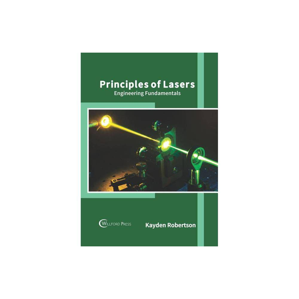 Principles of Lasers: Engineering Fundamentals - (Hardcover) Laser is a device that amplifies the light produced due to stimulated emission of radiation and then emits light that is spatially and temporally coherent. Lasers operate in either pulsed mode or continuous mode. They are of various types, such as gas lasers, solid-state lasers, semiconductor lasers, dye lasers, fiber lasers, etc. These are used in laser printers, barcode scanners, optical disk drives, laser surgery, Dna sequencing, free-space optical communication, etc. This book outlines the processes and applications of lasers in detail. Such selected concepts that redefine this field have been presented herein. This book is meant for students who are looking for an elaborate reference on lasers.
