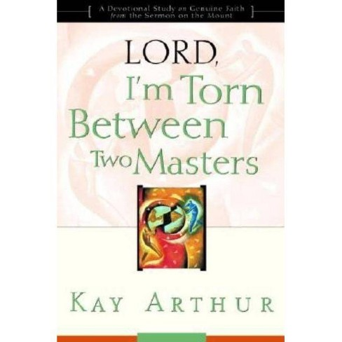 Lord, I'm Torn Between Two Masters - by  Kay Arthur (Paperback) - image 1 of 1