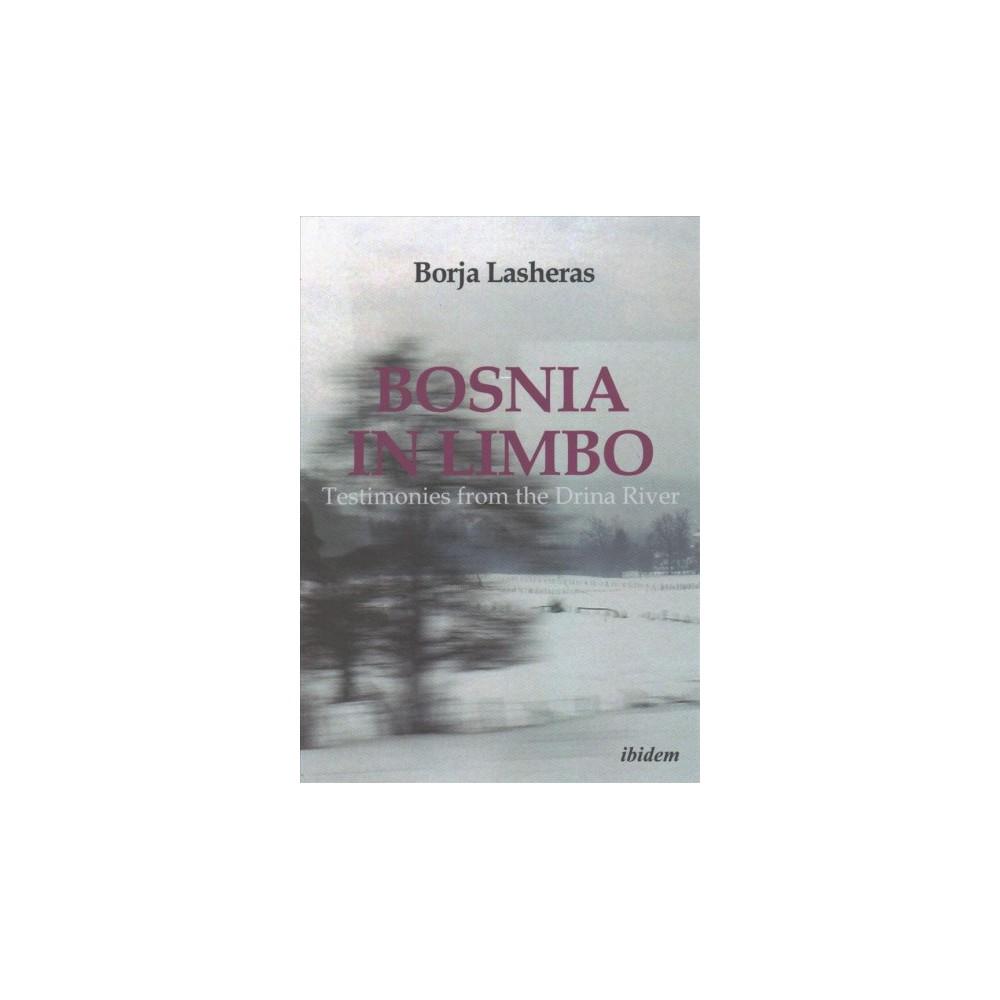 Bosnia in Limbo : Testimonies from the Drina River - by Borja Lasheras (Paperback)