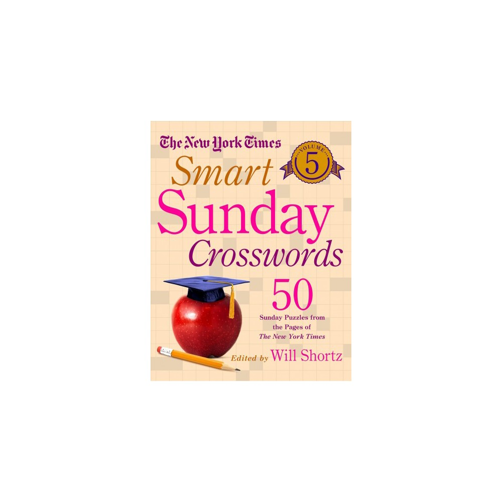 New York Times Smart Sunday Crosswords : 50 Sunday Puzzles from the Pages of the New York Times