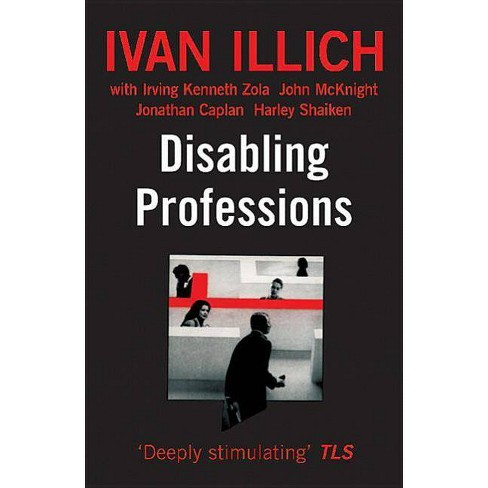 Disabling Professions - (Ideas in Progress) by  Ivan Illich (Paperback) - image 1 of 1