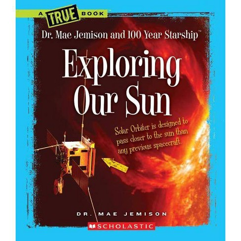 Exploring Our Sun - (True Books: Dr. Mae Jemison and 100 Year Starship) (Paperback) - image 1 of 1