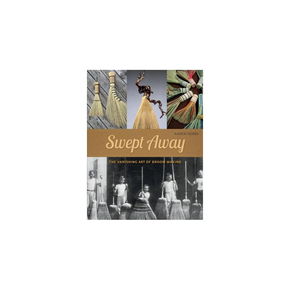 Swept Away : The Vanishing Art of Broom Making (Paperback) (Karen Hobbs)