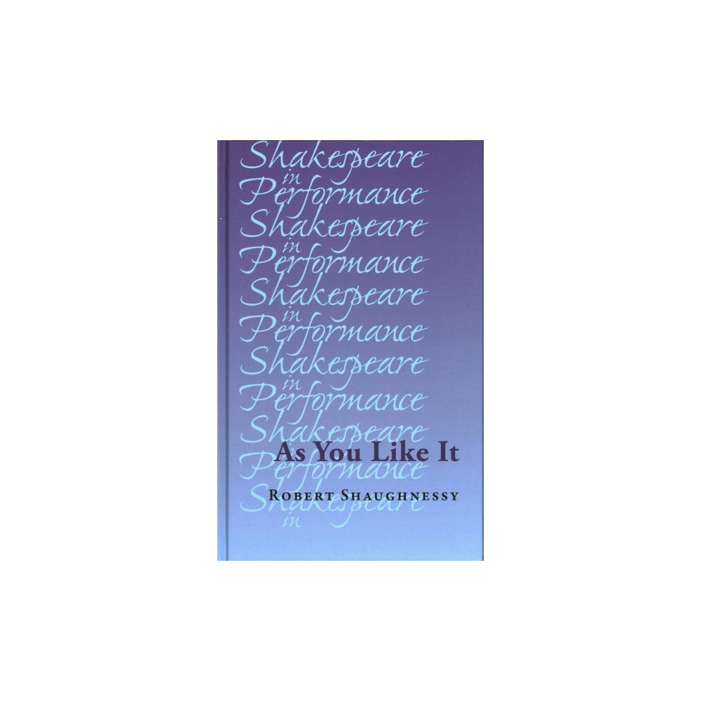 As You Like It - (Shakespeare in Performance) by Robert Shaughnessy (Hardcover)
