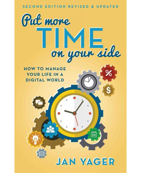 Put More Time on Your Side : How to Manage Your Life in a Digital World (Paperback) (Jan Yager) - image 1 of 1