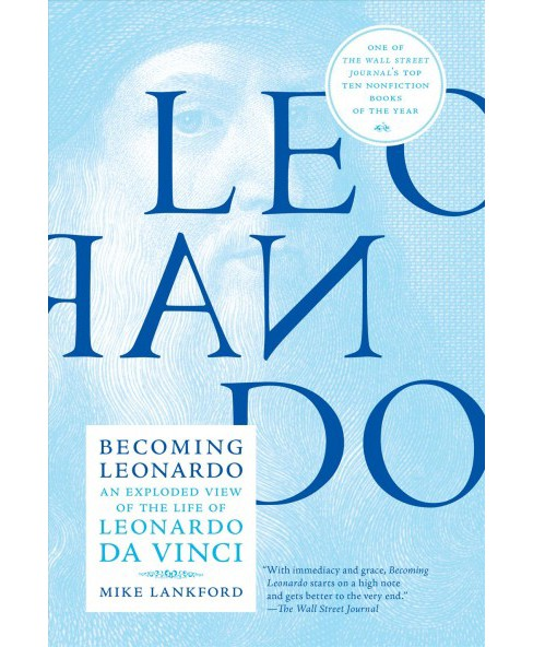 Becoming Leonardo : An Exploded View of the Life of Leonardo Da Vinci - Reprint by Mike Lankford - image 1 of 1