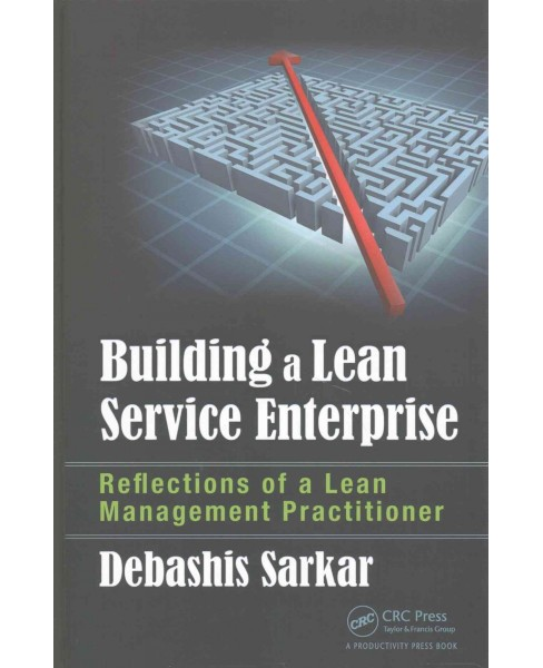 Building a Lean Service Enterprise : Reflections of a Lean Management Practitioner (Hardcover) (Debashis - image 1 of 1
