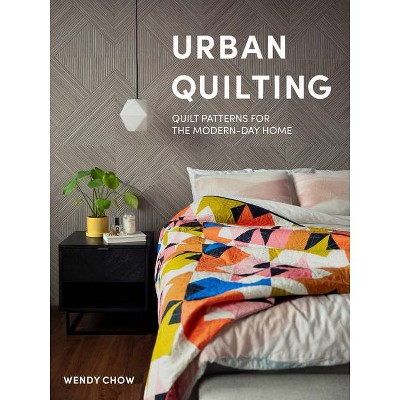 Urban Quilting - by  Wendy Chow (Hardcover)