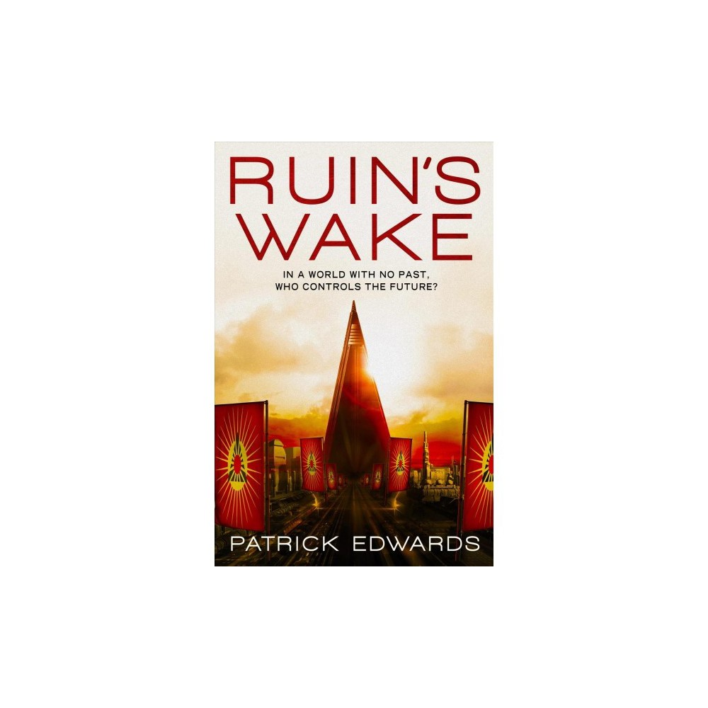 Ruin's Wake - by Patrick Edwards (Paperback)