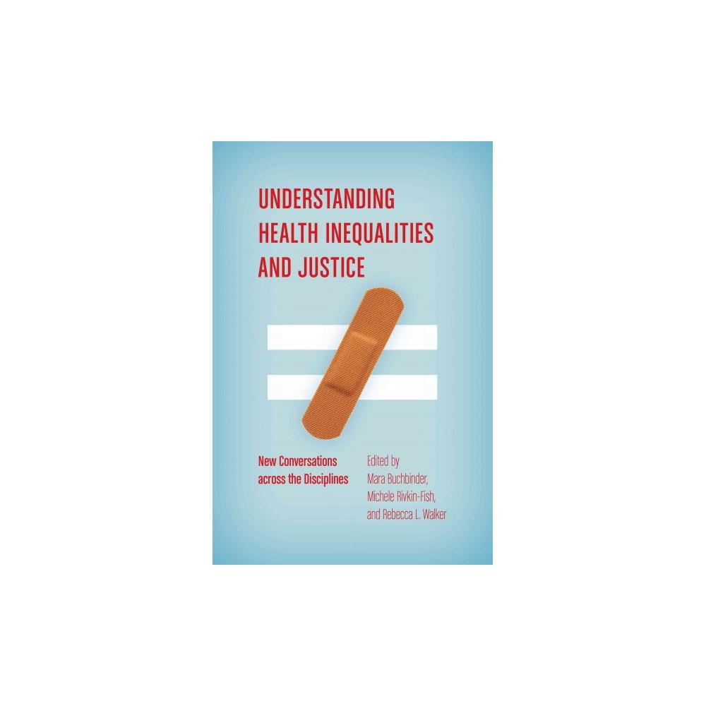 Understanding Health Inequalities and Justice : New Conversations Across the Disciplines (Paperback)