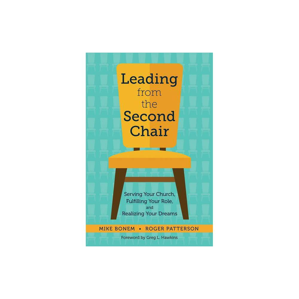 Leading From The Second Chair By Mike Bonem Roger Patterson Paperback