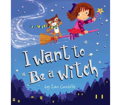 I Want to Be a Witch (Hardcover) (Ian Cunliffe) - image 1 of 1